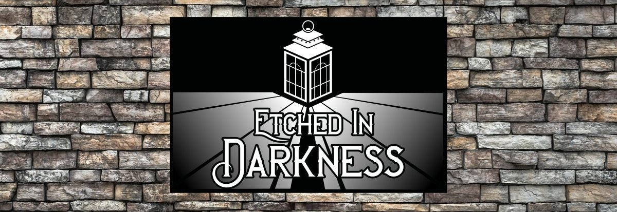 Etched in Darkness